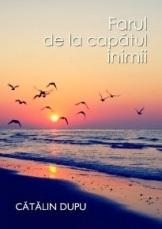cartea-farul-de-la-capatul-inimii_catalin-dupu